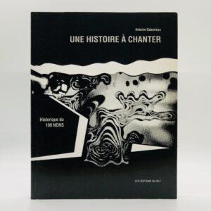 Une Histoire À Chanter: Historique du 100 NONS