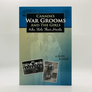 Canada's War Grooms and the Girls Who Stole Their Hearts [SIGNED]
