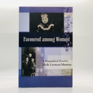 Favoured Among Women: The Story of Greta Enns; A Biographical Novel [SIGNED]